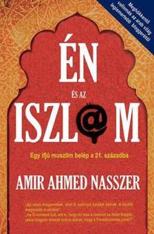 Amir Ahmed Nasszer - Én és az iszlám #