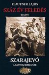 Flautner Lajos - Száz év feledés, Szarajevó - A gonosz ébredése