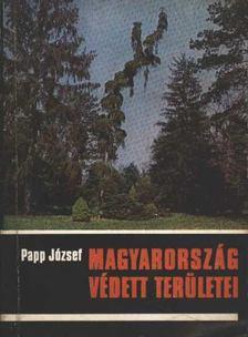 Papp József - Magyarország védett területei [antikvár]