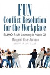 LL.M. Rose-Jackson M.S.W. R.S.W. - Fun Conflict Resolution for the Workplace [eKönyv: epub,  mobi]