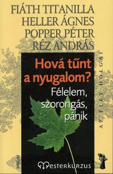 FIÁTH - HELLER - POPPER - RÉZ - HOVÁ TŰNT A NYUGALOM? - FÉLELEM, SZORONGÁS, PÁNIK - AZ ÉLET DOLGAI -