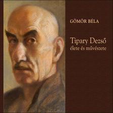 Dr. Gömör Béla - Tipary Dezső élete és művészete