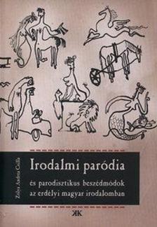 Zólya Andrea Csilla - Irodalmi paródia és parodisztikus beszédmódok az erdélyi magyar irodalomban