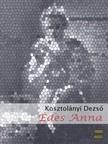KOSZTOLÁNYI DEZSŐ - Édes Anna [eKönyv: epub, mobi]<!--span style='font-size:10px;'>(G)</span-->