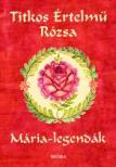 Sinkó Veronika - Titkos értelmű rózsa - Mária legendák<!--span style='font-size:10px;'>(G)</span-->