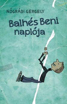 Nógrádi Gergely - Balhés Beni naplója /illusztrált naplóregény/