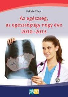 Fekete Tibor - Az egészség, az egészségügy négy éve 2010-2013
