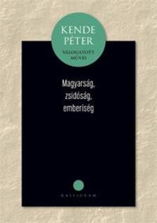 KENDE PÉTER - Magyarság, zsidóság, emberiség
