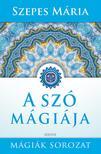 SZEPES MÁRIA - A szó mágiája