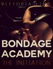 Lima Vittoria - Bondage Academy - The Initiation [eKönyv: epub,  mobi]
