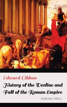 Edward Gibbon - History of the Decline and Fall of the Roman Empire [eKönyv: epub, mobi]