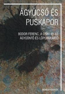PÁL-ANTAL S. - KOMÁN J. - SÜLI A. - ÁGYÚCSŐ ÉS PUSKAPOR - sajtó alá rendezte Pál-Antal Sándor