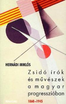 Hernádi Miklós - ZSIDÓ ÍRÓK ÉS MŰVÉSZEK A MAGYAR PROGRESSZIÓBAN 1860-1945