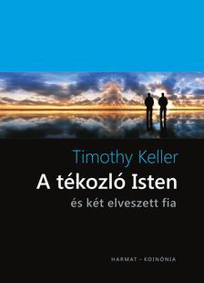Timothy Keller - A tékozló Isten - és két elveszett fia