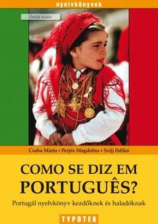CSABA MÁRTA - PERJÉS MAGDOLNA - SZIJJ ILDIKÓ - Como se diz em portugues? - Portugál nyelvkönyv kezdőknek és haladóknak [eKönyv: pdf]