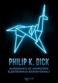 Philip K. Dick - Álmodnak-e az androidok elektronikus bárányokkal?