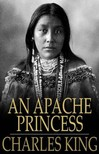 King, Charles - An Apache Princess [eKönyv: epub,  mobi]