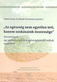 """Tarkó Klára és Benkő Zsuzsanna (szerk.) - """"Az egészség nem egyetlen tett, hanem szokásaink összessége"""""""