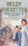 FORRESTER, HELEN - Three Women of Liverpool [antikvár]