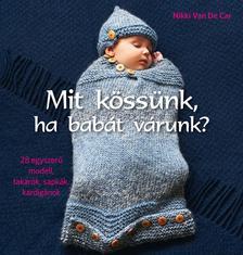 Nikki Van De Car - Mit kössünk, ha babát várunk? ###