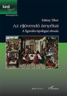 Fabiny Tibor - Az eljövendő árnyékai - A figurális-tipológiai olvasás