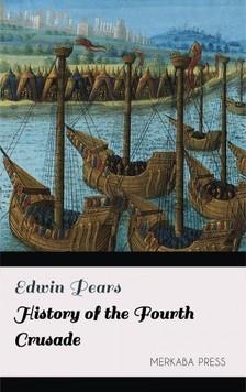 Pears Edwin - History of the Fourth Crusade [eKönyv: epub, mobi]
