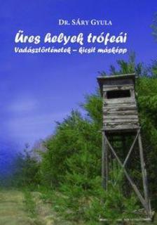 SÁRY GYULA DR. - Üres helyek trófeái