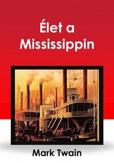 Mark Twain - Élet a Mississippin [eKönyv: epub, mobi]