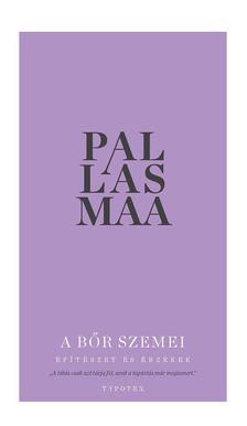 Juhani Pallasmaa - A bőr szemei - Építészet és érzékek