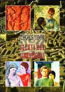 TAKÁCS TIBOR - Szerelmek labirintusában