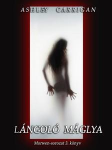 Ashley Carrigan - Lángoló máglya - Morwen-sorozat 3. könyv [eKönyv: epub, mobi]