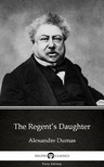 Delphi Classics Alexandre Dumas, - The Regent's Daughter by Alexandre Dumas (Illustrated) [eKönyv: epub,  mobi]