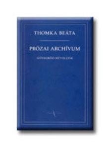 Thomka Beáta - PRÓZAI ARCHIVUM - SZÖVEGKÖZI MŰVELETEK -
