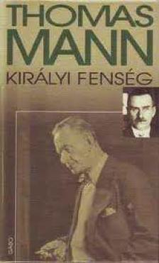Thomas Mann - Királyi fenség