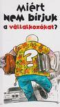 Belinszki Zoltán - Miért nem bírjuk a vállalkozókat? [antikvár]