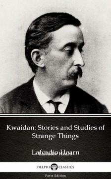 Delphi Classics Lafcadio Hearn, - Kwaidan: Stories and Studies of Strange Things by Lafcadio Hearn (Illustrated) [eKönyv: epub, mobi]