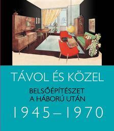 Somlai Tibor - Távol és közel - Belsőépítészet a háború után 1945-1970