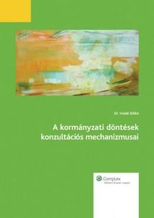 Dr. Vadál Ildikó - A kormányzati döntések konzultációs mechanizmusai [eKönyv: epub, mobi]