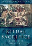 Brenda Ralph Lewis - Ritual Sacrifice - A Concise History [antikvár]