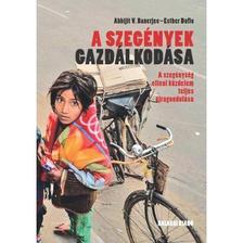 Abhijit V. Banerjee--Esther Duflo - A szegények gazdálkodása. A szegénység elleni küzdelem teljes újragondolása