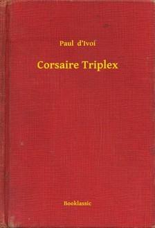 d Ivoi Paul - Corsaire Triplex [eKönyv: epub, mobi]