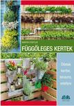 Martin Staffler - Függőleges kertek. Ötletek kertbe, teraszra, erkélyre