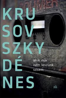Krusovszky Dénes - Akik már nem leszünk sosem - ÜKH 2018