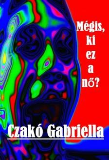 Gabriella Czakó - Mégis, ki ez a nő? [eKönyv: epub, mobi]
