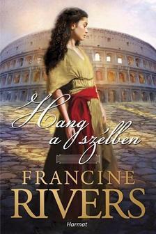 Francine Rivers - Hang a szélben