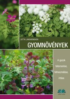 Jutta Langheineken - Gyomnövények. A gazok felismerése, felhasználása, irtása