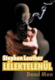 Stephen Leather - Lélektelenül- Dead Men