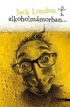 Jack London - Alkoholmámorban