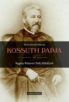 Tóth-Máthé Miklós - Kossuth papja