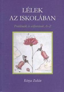 Kónya Zoltán - Lélek az iskolában - Problémák és erőforrások A-Z